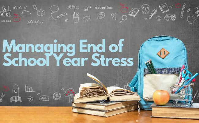 Managing End of the School Year Stress
