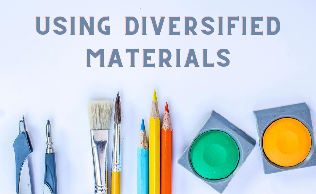 Using Diversified Materials